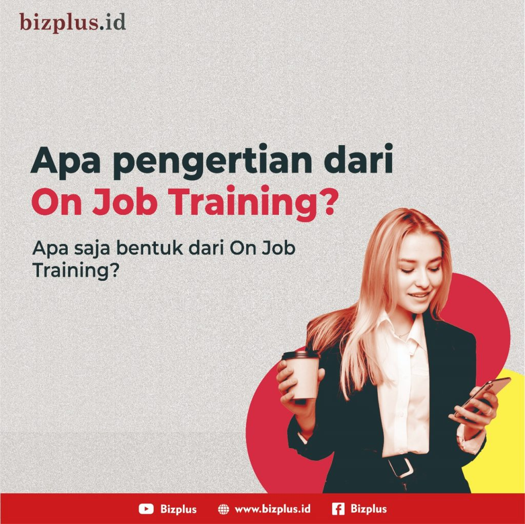 Pengertian On The Job Training , Aturan, dan Manfaatnya