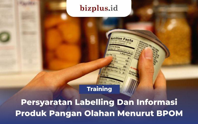 Persyaratan Labelling Dan Informasi Produk Pangan Olahan Menurut BPOM